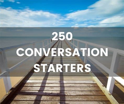 250 Quality Conversation Starters: The Only List You'll Need
